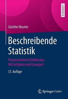 Beschreibende Statistik: Praxisorientierte Einfuhrung - Mit Aufgaben Und Loesungen (Paperback)
