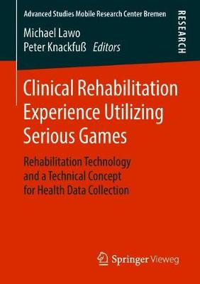 Clinical Rehabilitation Experience Utilizing Serious Games: Rehabilitation Technology and a Technical Concept for Health Data Collection - Advanced Studies Mobile Research Center Bremen (Paperback)