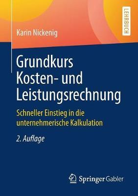 Grundkurs Kosten- Und Leistungsrechnung: Schneller Einstieg in Die Unternehmerische Kalkulation (Paperback)