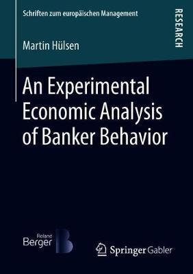 An Experimental Economic Analysis of Banker Behavior - Schriften zum europaischen Management (Paperback)