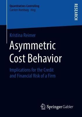 Asymmetric Cost Behavior: Implications for the Credit and Financial Risk of a Firm - Quantitatives Controlling (Paperback)