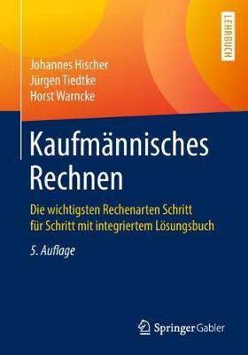 Kaufmannisches Rechnen: Die Wichtigsten Rechenarten Schritt Fur Schritt Mit Integriertem Loesungsbuch (Paperback)