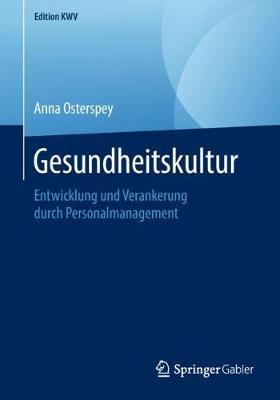 Gesundheitskultur: Entwicklung Und Verankerung Durch Personalmanagement - Edition Kwv (Paperback)