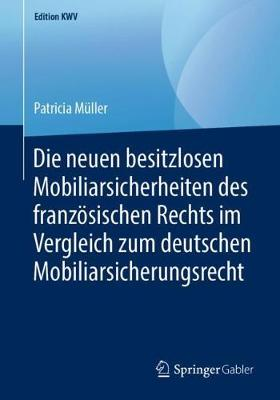 Die Neuen Besitzlosen Mobiliarsicherheiten Des Franz sischen Rechts Im Vergleich Zum Deutschen Mobiliarsicherungsrecht - Edition Kwv (Paperback)