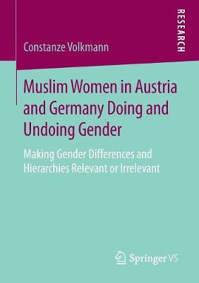 Muslim Women in Austria and Germany Doing and Undoing Gender: Making Gender Differences and Hierarchies Relevant or Irrelevant (Paperback)