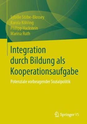 Integration Durch Bildung ALS Kooperationsaufgabe: Potenziale Vorbeugender Sozialpolitik (Paperback)