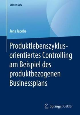 Produktlebenszyklusorientiertes Controlling Am Beispiel Des Produktbezogenen Businessplans - Edition Kwv (Paperback)