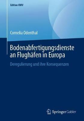 Bodenabfertigungsdienste an Flugh fen in Europa: Deregulierung Und Ihre Konsequenzen - Edition Kwv (Paperback)