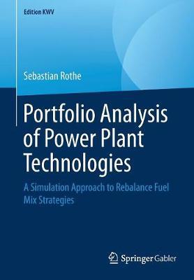 Portfolio Analysis of Power Plant Technologies: A Simulation Approach to Rebalance Fuel Mix Strategies - Edition KWV (Paperback)