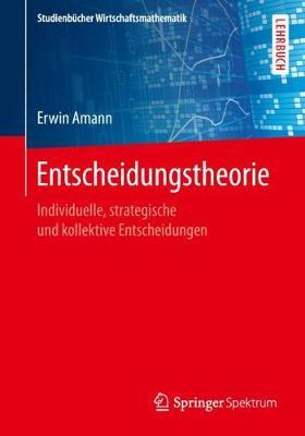Entscheidungstheorie: Individuelle, Strategische Und Kollektive Entscheidungen - Studienb cher Wirtschaftsmathematik (Paperback)