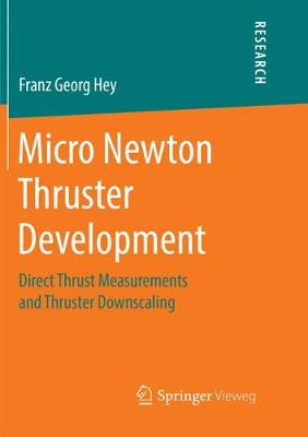Micro Newton Thruster Development: Direct Thrust Measurements and Thruster Downscaling (Paperback)
