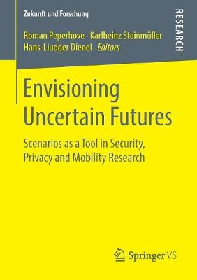 Envisioning Uncertain Futures: Scenarios as a Tool in Security, Privacy and Mobility Research - Zukunft und Forschung (Paperback)