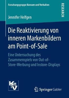 Die Reaktivierung Von Inneren Markenbildern Am Point-Of-Sale: Eine Untersuchung Des Zusammenspiels Von Out-Of-Store-Werbung Und Instore-Displays - Forschungsgruppe Konsum Und Verhalten (Paperback)