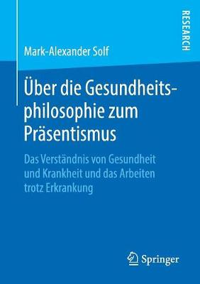 UEber Die Gesundheitsphilosophie Zum Prasentismus: Das Verstandnis Von Gesundheit Und Krankheit Und Das Arbeiten Trotz Erkrankung (Paperback)