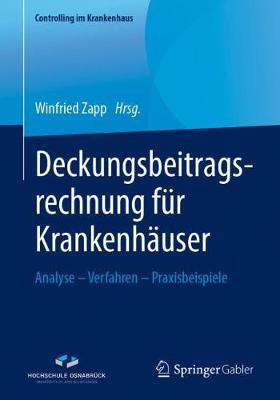 Deckungsbeitragsrechnung Fur Krankenhauser: Analyse - Verfahren - Praxisbeispiele - Controlling Im Krankenhaus (Paperback)