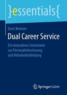Dual Career Service: Ein Innovatives Instrument Zur Personalrekrutierung Und Mitarbeiterbindung - Essentials (Paperback)