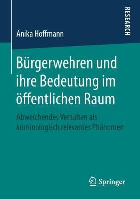 B rgerwehren Und Ihre Bedeutung Im ffentlichen Raum: Abweichendes Verhalten ALS Kriminologisch Relevantes Ph nomen (Paperback)