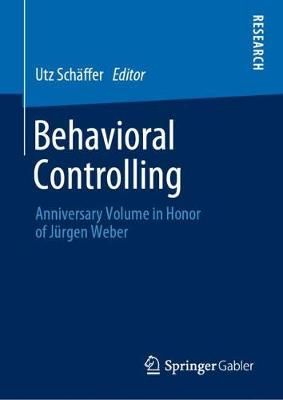 Behavioral Controlling: Anniversary Volume in Honor of Jurgen Weber (Hardback)