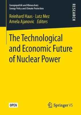 The Technological and Economic Future of Nuclear Power - Energiepolitik und Klimaschutz. Energy Policy and Climate Protection (Hardback)
