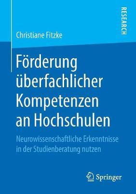 Foerderung UEberfachlicher Kompetenzen an Hochschulen: Neurowissenschaftliche Erkenntnisse in Der Studienberatung Nutzen (Paperback)