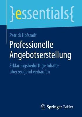 Professionelle Angebotserstellung: Erklarungsbedurftige Inhalte UEberzeugend Verkaufen - Essentials (Paperback)