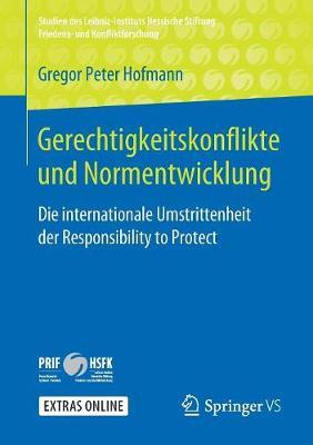 Gerechtigkeitskonflikte Und Normentwicklung: Die Internationale Umstrittenheit Der Responsibility to Protect - Studien Des Leibniz-Instituts Hessische Stiftung Friedens- U (Paperback)