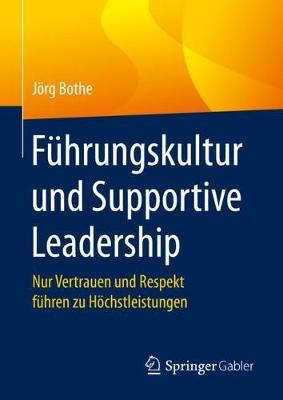 Fuhrungskultur Und Supportive Leadership: Nur Vertrauen Und Respekt Fuhren Zu Hoechstleistungen (Hardback)