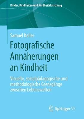 Fotografische Annaherungen an Kindheit: Visuelle, Sozialpadagogische Und Methodologische Grenzgange Zwischen Lebenswelten - Kinder, Kindheiten Und Kindheitsforschung 24 (Paperback)