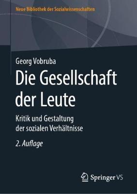 Die Gesellschaft Der Leute: Kritik Und Gestaltung Der Sozialen Verhaltnisse - Neue Bibliothek Der Sozialwissenschaften (Hardback)