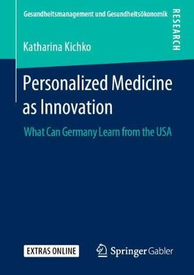 Personalized Medicine as Innovation: What Can Germany Learn from the USA - Gesundheitsmanagement und Gesundheitsoekonomik (Paperback)