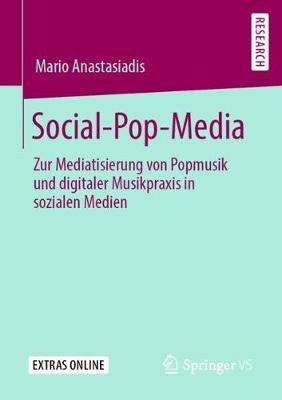 Social-Pop-Media: Zur Mediatisierung Von Popmusik Und Digitaler Musikpraxis in Sozialen Medien (Paperback)