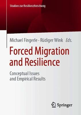 Forced Migration and Resilience: Conceptual Issues and Empirical Results - Studien zur Resilienzforschung (Paperback)