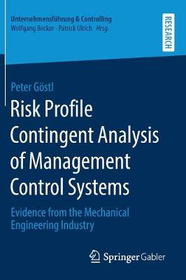 Risk Profile Contingent Analysis of Management Control Systems: Evidence from the Mechanical Engineering Industry - Unternehmensfuhrung & Controlling (Hardback)