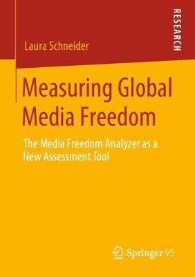 Measuring Global Media Freedom: The Media Freedom Analyzer as a New Assessment Tool (Paperback)