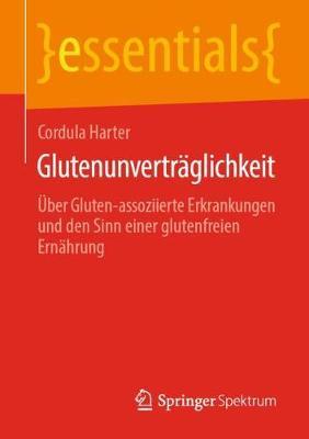 Glutenunvertraglichkeit: UEber Gluten-Assoziierte Erkrankungen Und Den Sinn Einer Glutenfreien Ernahrung - Essentials (Paperback)