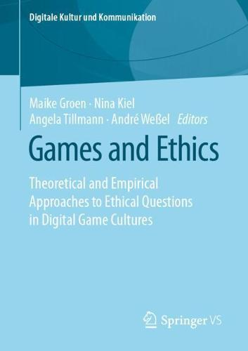 Games and Ethics: Theoretical and empirical approaches to ethical questions in digital gaming cultures - Digitale Kultur und Kommunikation 7 (Paperback)