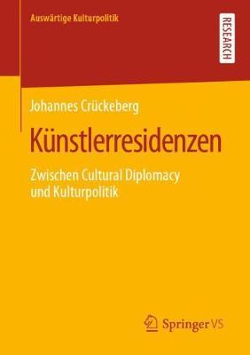 Kunstlerresidenzen: Zwischen Cultural Diplomacy Und Kulturpolitik - Auswartige Kulturpolitik (Paperback)