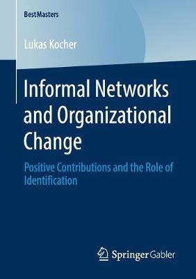 Informal Networks and Organizational Change: Positive Contributions and the Role of Identification - BestMasters (Paperback)