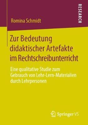 Zur Bedeutung Didaktischer Artefakte Im Rechtschreibunterricht: Eine Qualitative Studie Zum Gebrauch Von Lehr-Lern-Materialien Durch Lehrpersonen (Paperback)