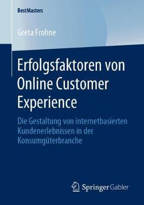 Erfolgsfaktoren Von Online Customer Experience: Die Gestaltung Von Internetbasierten Kundenerlebnissen in Der Konsumguterbranche - Bestmasters (Paperback)