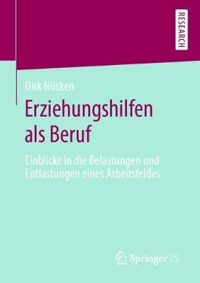 Erziehungshilfen ALS Beruf: Einblicke in Die Belastungen Und Entlastungen Eines Arbeitsfeldes (Paperback)
