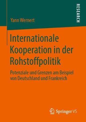Internationale Kooperation in Der Rohstoffpolitik: Potenziale Und Grenzen Am Beispiel Von Deutschland Und Frankreich (Paperback)