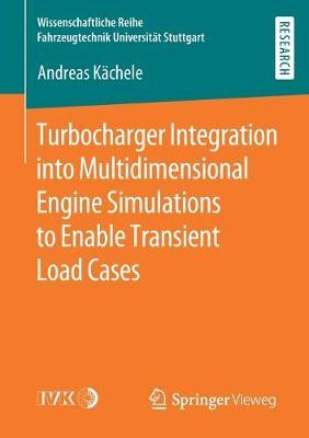 Turbocharger Integration into Multidimensional Engine Simulations to Enable Transient Load Cases - Wissenschaftliche Reihe Fahrzeugtechnik Universitat Stuttgart (Paperback)