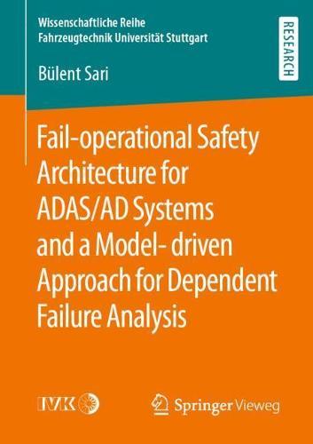 Fail-operational Safety Architecture for ADAS/AD Systems and a Model-driven Approach for Dependent Failure Analysis - Wissenschaftliche Reihe Fahrzeugtechnik Universitat Stuttgart (Paperback)