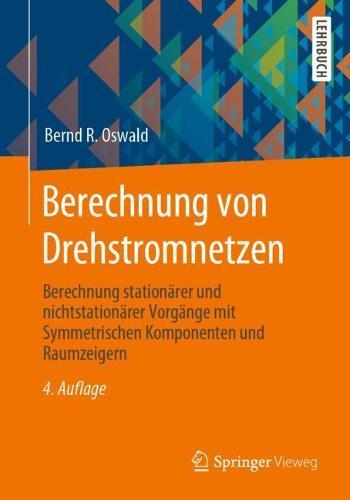 Berechnung von Drehstromnetzen: Berechnung stationarer und nichtstationarer Vorgange mit Symmetrischen Komponenten und Raumzeigern (Paperback)