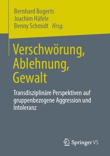 Verschwoerung, Ablehnung, Gewalt: Transdisziplinare Perspektiven auf gruppenbezogene Aggression und Intoleranz (Paperback)