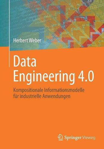 Data Engineering 4.0: Kompositionale Informationsmodelle Fur Industrielle Anwendungen (Paperback)