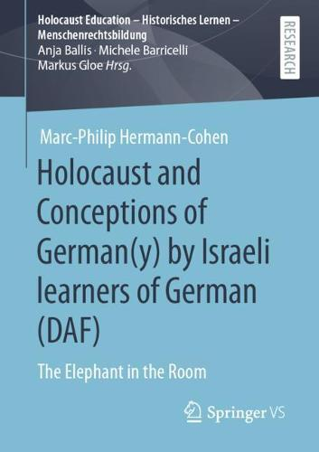 Holocaust and Conceptions of German(y) by Israeli learners of German (DAF): The Elephant in the Room - Holocaust Education - Historisches Lernen - Menschenrechtsbildung (Paperback)