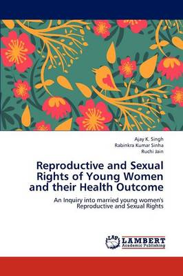 Reproductive and Sexual Rights of Young Women and Their Health Outcome (Paperback)
