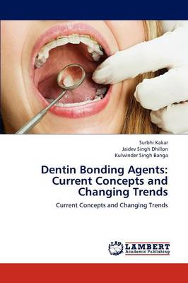Dentin Bonding Agents: Current Concepts and Changing Trends (Paperback)